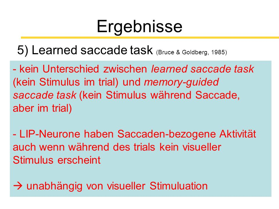 24 Ergebnisse 5) Learned saccade task (Bruce & Goldberg, 1985) + .
