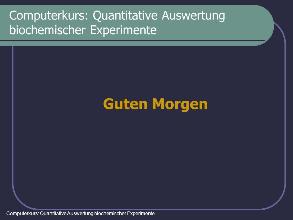 Computerkurs: Quantitative Auswertung biochemischer Experimente Informationen Internet: http://www.uni-giessen.de/~gf1036/computer/Ck_Startseite.htm