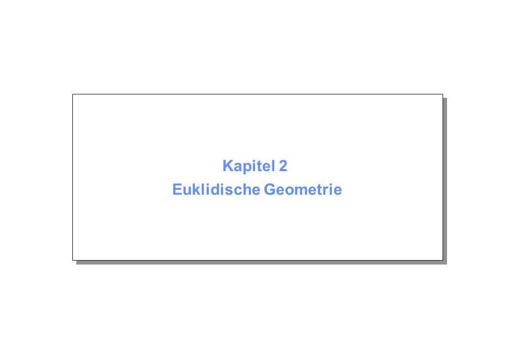 Kapitel 2 © Beutelspacher Januar 2004 Seite 2 Inhalt 2.1 Was ist Geometrie.