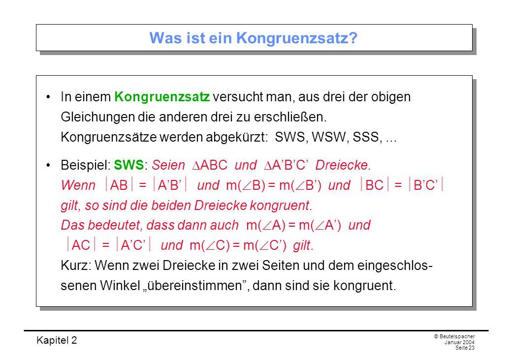 Kapitel 2 © Beutelspacher Januar 2004 Seite 23 Was ist ein Kongruenzsatz? In einem Kongruenzsatz versucht man, aus drei der obigen Gleichungen die and