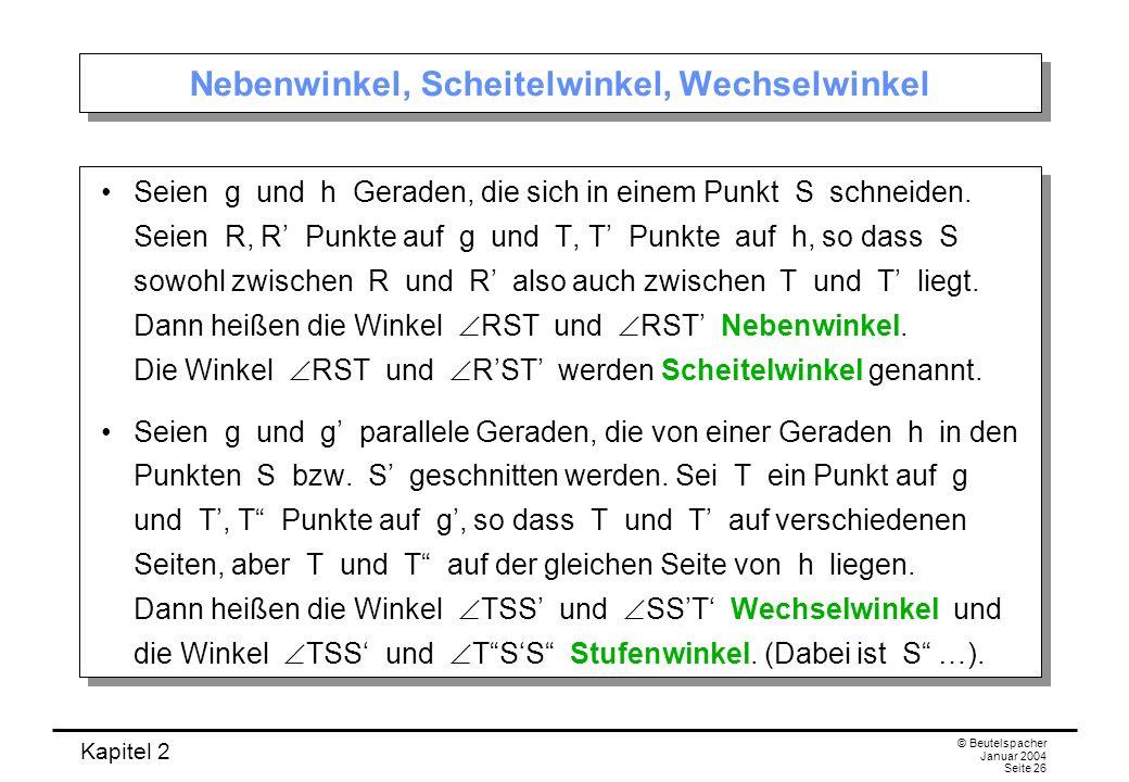 Kapitel 2 © Beutelspacher Januar 2004 Seite 26 Nebenwinkel, Scheitelwinkel, Wechselwinkel Seien g und h Geraden, die sich in einem Punkt S schneiden.