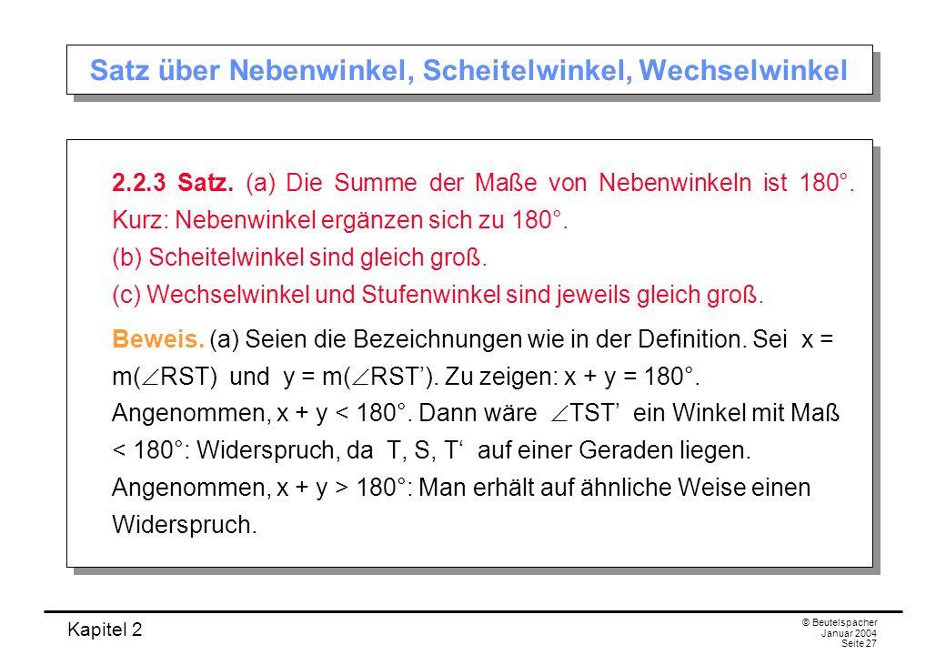 Kapitel 2 © Beutelspacher Januar 2004 Seite 27 Satz über Nebenwinkel, Scheitelwinkel, Wechselwinkel 2.2.3 Satz. (a) Die Summe der Maße von Nebenwinkel