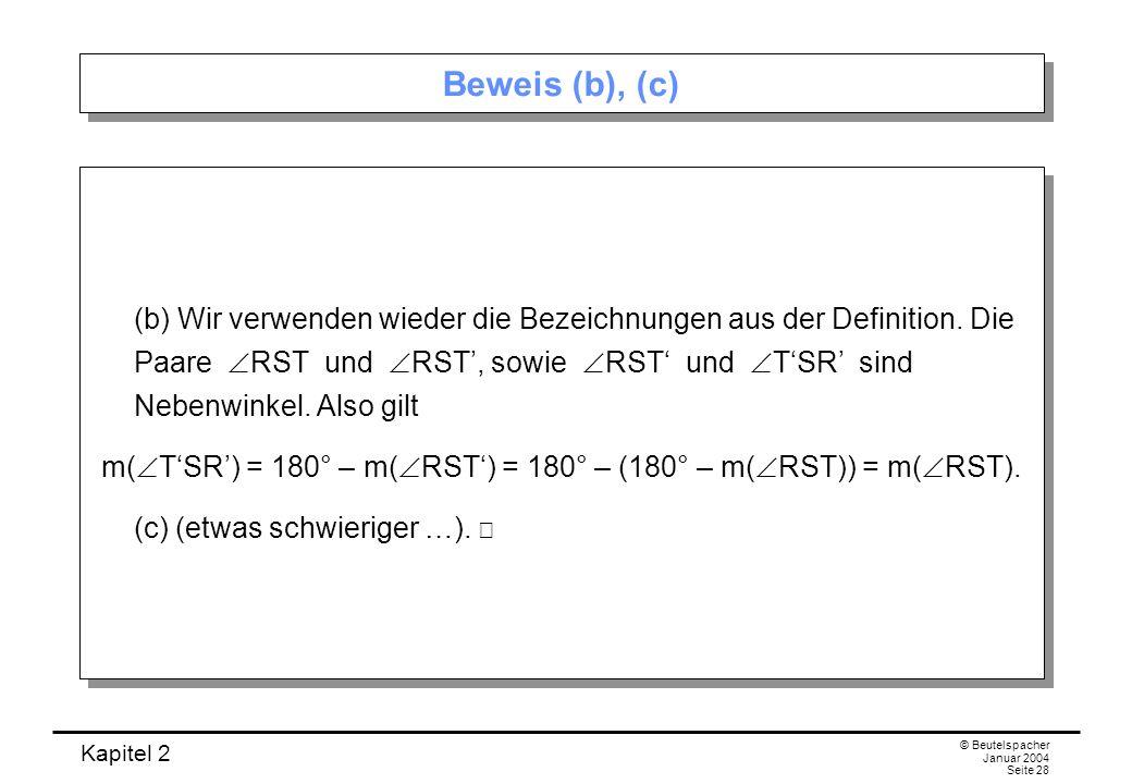 Kapitel 2 © Beutelspacher Januar 2004 Seite 28 Beweis (b), (c) (b) Wir verwenden wieder die Bezeichnungen aus der Definition. Die Paare RST und RST, s