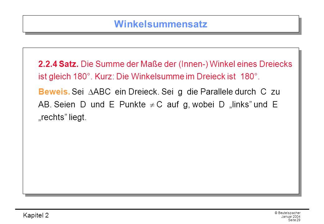 Kapitel 2 © Beutelspacher Januar 2004 Seite 29 Winkelsummensatz 2.2.4 Satz. Die Summe der Maße der (Innen-) Winkel eines Dreiecks ist gleich 180°. Kur