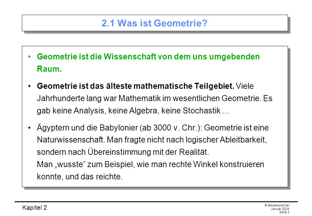 Kapitel 2 © Beutelspacher Januar 2004 Seite 14 Das Linealaxiom Je zwei Punkten P, Q ist ihr Abstand PQ zugeordnet; PQ ist eine reelle Zahl mit folgenden Eigenschaften: PQ 0, PQ = 0 genau dann, wenn P = Q ist; PQ = QP, PQ PR + RQ (Dreiecksungleichung); Gleichheit gilt genau dann, wenn P, Q, R auf einer gemein- samen Geraden liegen und R zwischen P und Q liegt.