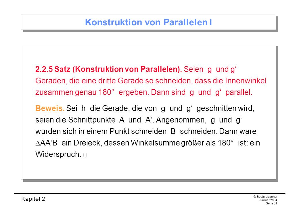 Kapitel 2 © Beutelspacher Januar 2004 Seite 31 Konstruktion von Parallelen I 2.2.5 Satz (Konstruktion von Parallelen). Seien g und g Geraden, die eine