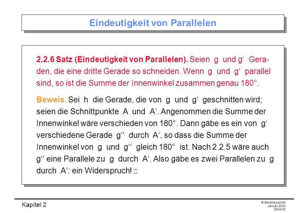 Kapitel 2 © Beutelspacher Januar 2004 Seite 32 Eindeutigkeit von Parallelen 2.2.6 Satz (Eindeutigkeit von Parallelen). Seien g und g Gera- den, die ei