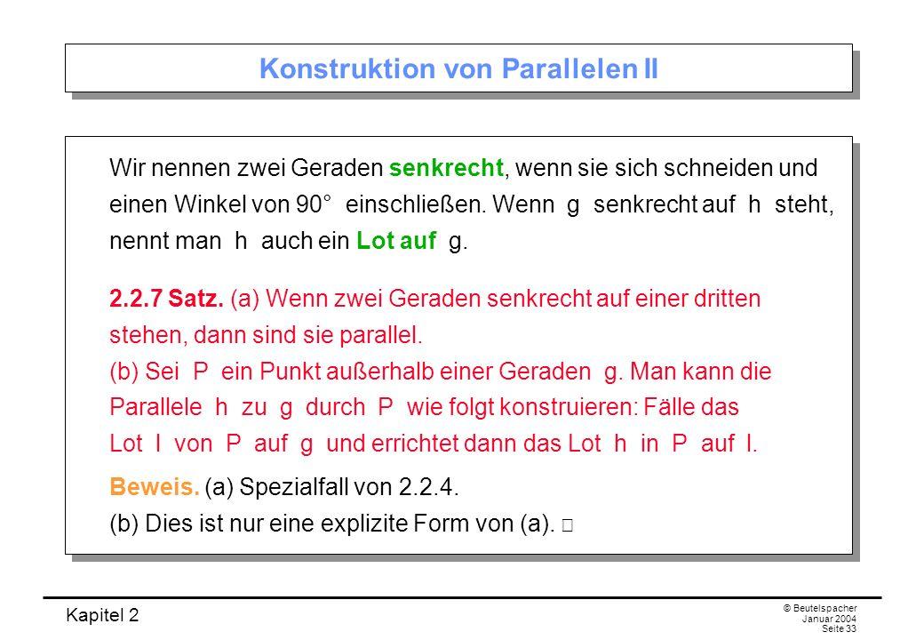Kapitel 2 © Beutelspacher Januar 2004 Seite 33 Konstruktion von Parallelen II Wir nennen zwei Geraden senkrecht, wenn sie sich schneiden und einen Win
