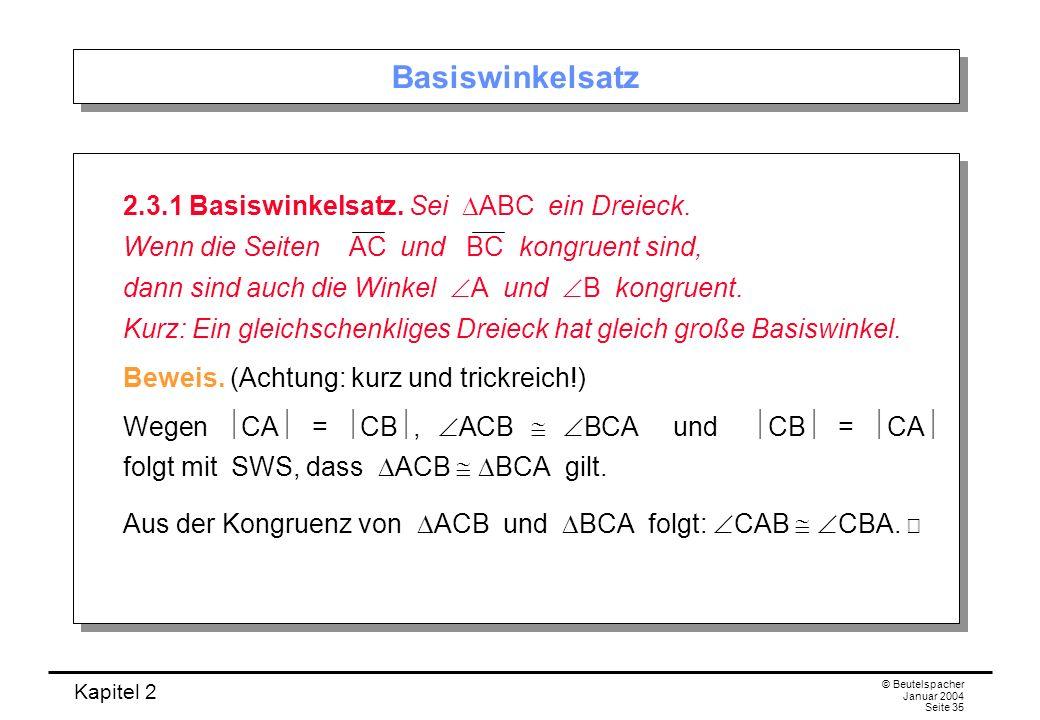 Kapitel 2 © Beutelspacher Januar 2004 Seite 35 Basiswinkelsatz 2.3.1 Basiswinkelsatz. Sei ABC ein Dreieck. Wenn die Seiten AC und BC kongruent sind, d