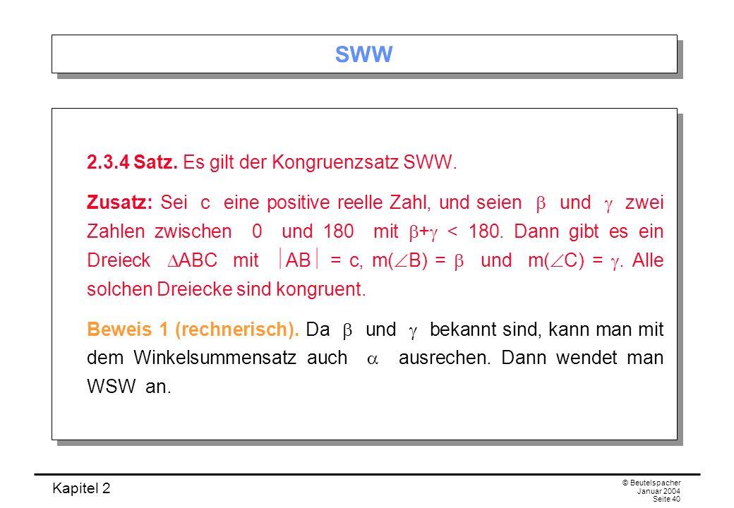 Kapitel 2 © Beutelspacher Januar 2004 Seite 40 SWW 2.3.4 Satz. Es gilt der Kongruenzsatz SWW. Zusatz: Sei c eine positive reelle Zahl, und seien und z