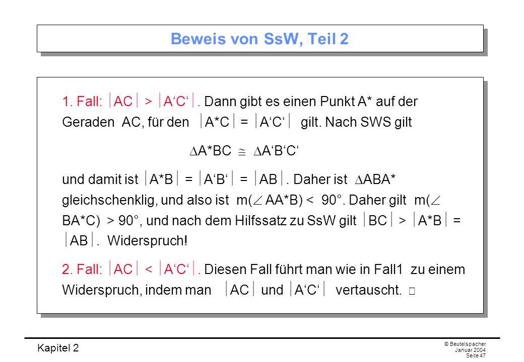 Kapitel 2 © Beutelspacher Januar 2004 Seite 47 Beweis von SsW, Teil 2 1. Fall: AC > AC. Dann gibt es einen Punkt A* auf der Geraden AC, für den A*C =