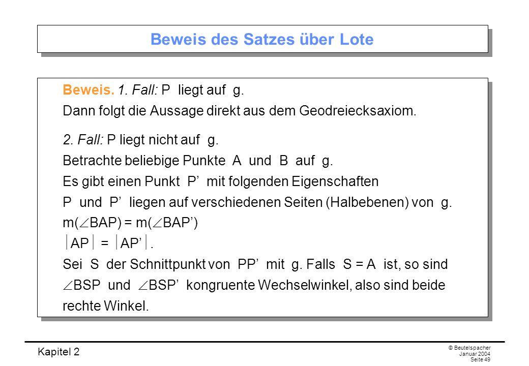 Kapitel 2 © Beutelspacher Januar 2004 Seite 49 Beweis des Satzes über Lote Beweis. 1. Fall: P liegt auf g. Dann folgt die Aussage direkt aus dem Geodr