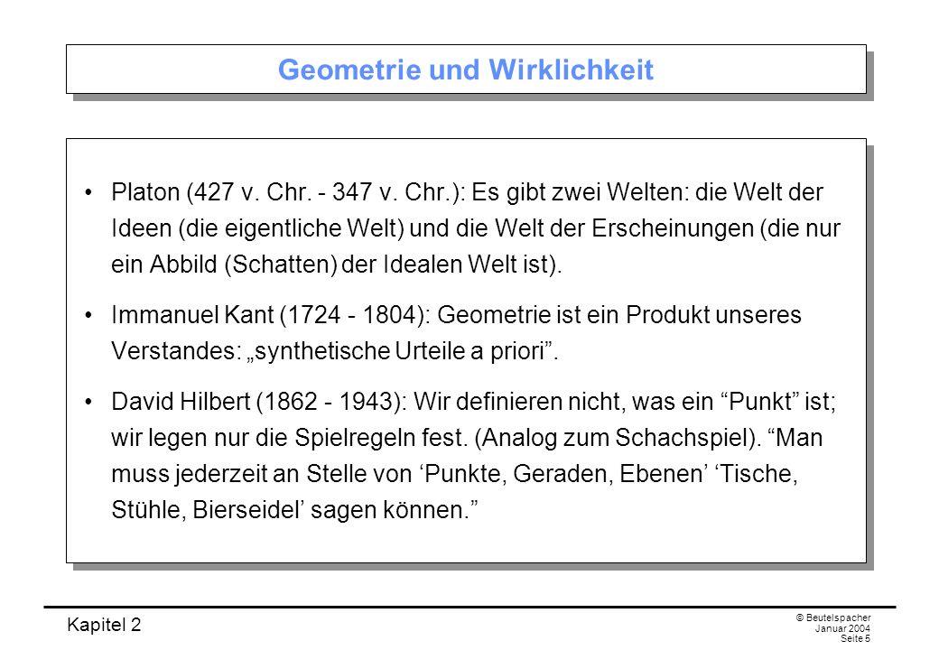 Kapitel 2 © Beutelspacher Januar 2004 Seite 5 Geometrie und Wirklichkeit Platon (427 v. Chr. - 347 v. Chr.): Es gibt zwei Welten: die Welt der Ideen (