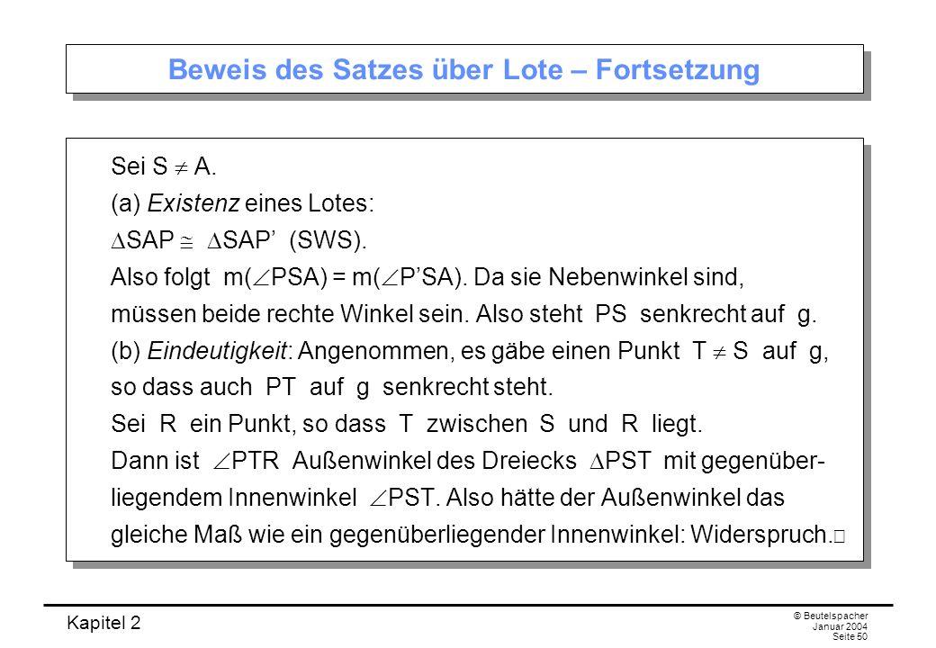 Kapitel 2 © Beutelspacher Januar 2004 Seite 50 Beweis des Satzes über Lote – Fortsetzung Sei S A. (a) Existenz eines Lotes: SAP SAP (SWS). Also folgt