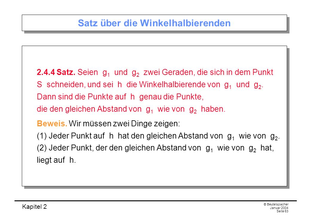 Kapitel 2 © Beutelspacher Januar 2004 Seite 63 Satz über die Winkelhalbierenden 2.4.4 Satz. Seien g 1 und g 2 zwei Geraden, die sich in dem Punkt S sc