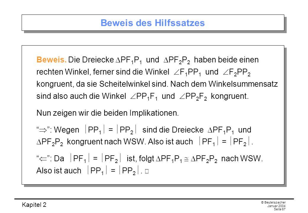 Kapitel 2 © Beutelspacher Januar 2004 Seite 67 Beweis des Hilfssatzes Beweis. Die Dreiecke PF 1 P 1 und PF 2 P 2 haben beide einen rechten Winkel, fer