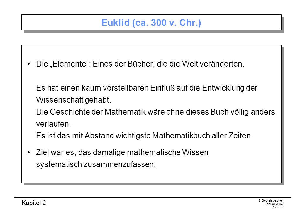 Kapitel 2 © Beutelspacher Januar 2004 Seite 7 Euklid (ca. 300 v. Chr.) Die Elemente: Eines der Bücher, die die Welt veränderten. Es hat einen kaum vor