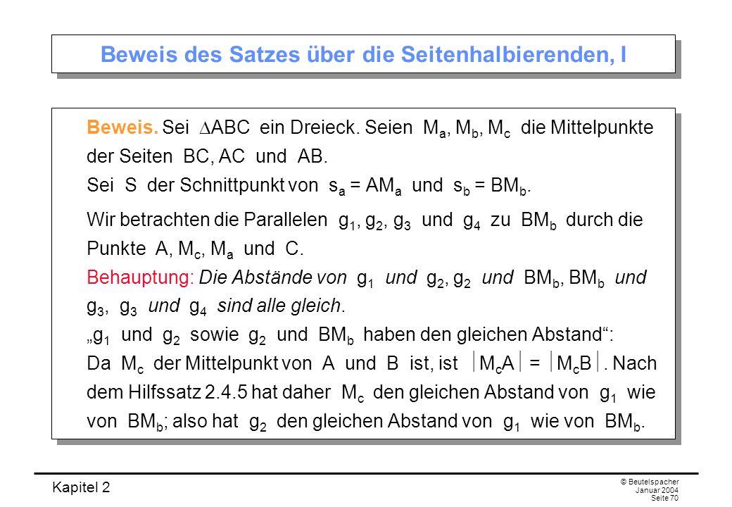 Kapitel 2 © Beutelspacher Januar 2004 Seite 70 Beweis des Satzes über die Seitenhalbierenden, I Beweis. Sei ABC ein Dreieck. Seien M a, M b, M c die M