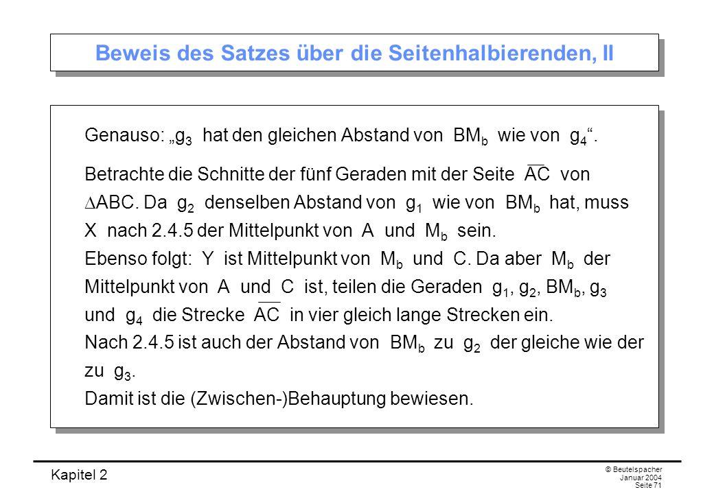 Kapitel 2 © Beutelspacher Januar 2004 Seite 71 Beweis des Satzes über die Seitenhalbierenden, II Genauso: g 3 hat den gleichen Abstand von BM b wie vo