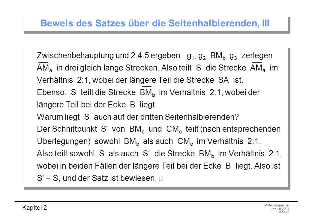 Kapitel 2 © Beutelspacher Januar 2004 Seite 72 Beweis des Satzes über die Seitenhalbierenden, III Zwischenbehauptung und 2.4.5 ergeben: g 1, g 2, BM b