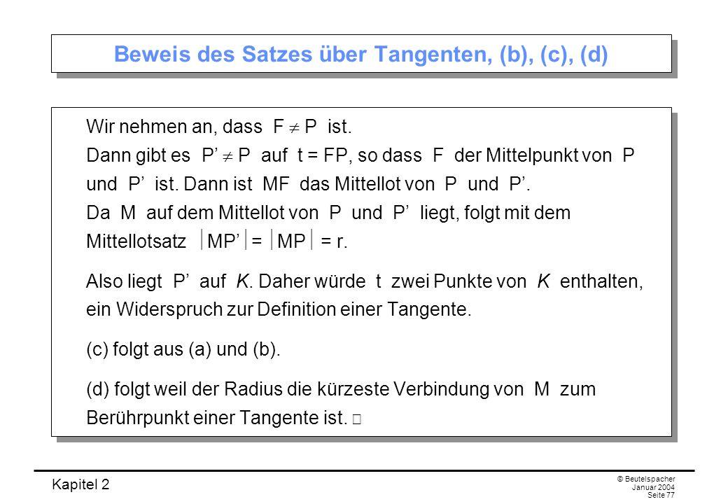 Kapitel 2 © Beutelspacher Januar 2004 Seite 77 Beweis des Satzes über Tangenten, (b), (c), (d) Wir nehmen an, dass F P ist. Dann gibt es P P auf t = F