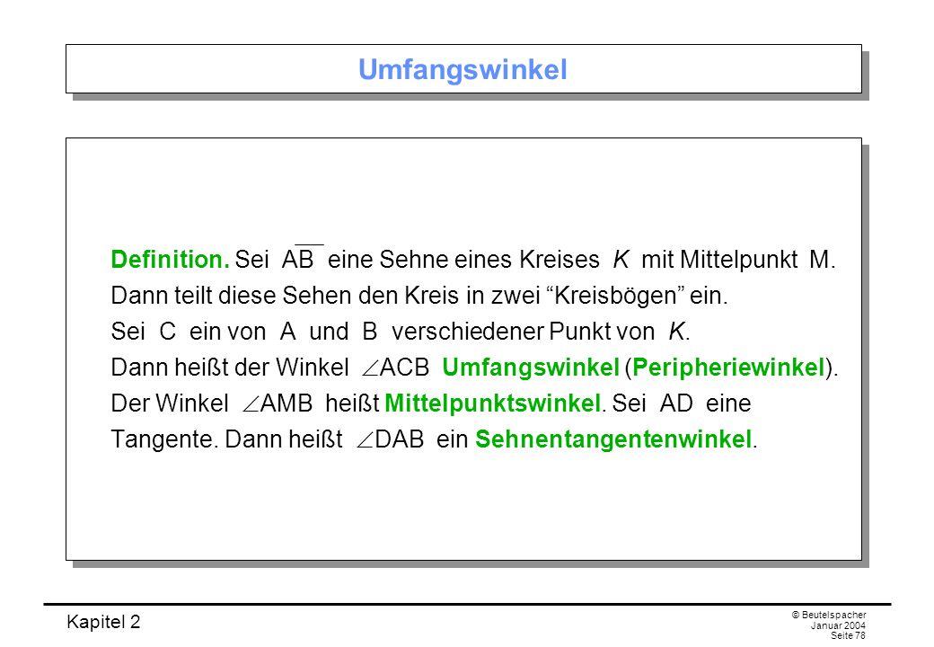 Kapitel 2 © Beutelspacher Januar 2004 Seite 78 Umfangswinkel Definition. Sei AB eine Sehne eines Kreises K mit Mittelpunkt M. Dann teilt diese Sehen d