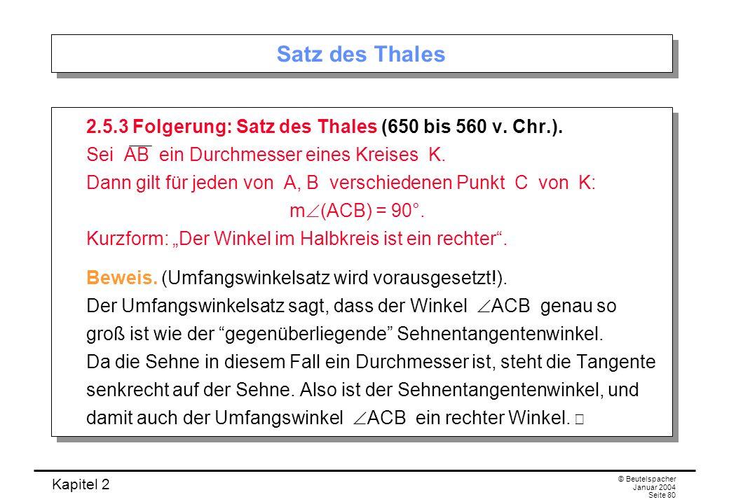 Kapitel 2 © Beutelspacher Januar 2004 Seite 80 Satz des Thales 2.5.3 Folgerung: Satz des Thales (650 bis 560 v. Chr.). Sei AB ein Durchmesser eines Kr