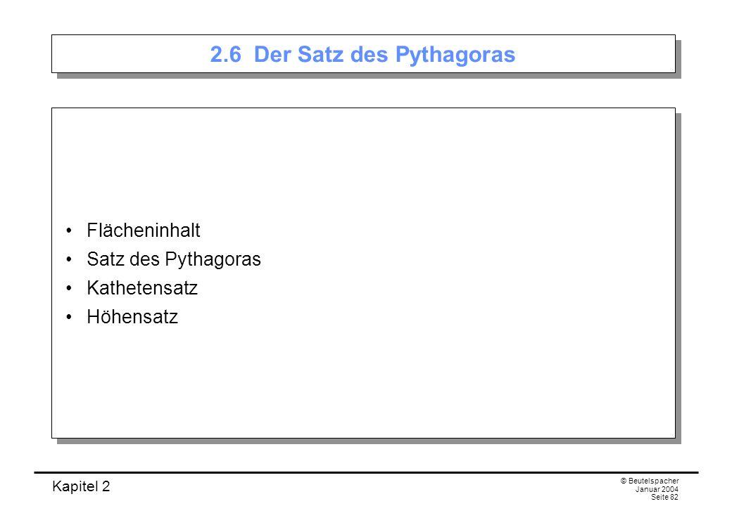 Kapitel 2 © Beutelspacher Januar 2004 Seite 82 2.6 Der Satz des Pythagoras Flächeninhalt Satz des Pythagoras Kathetensatz Höhensatz Flächeninhalt Satz