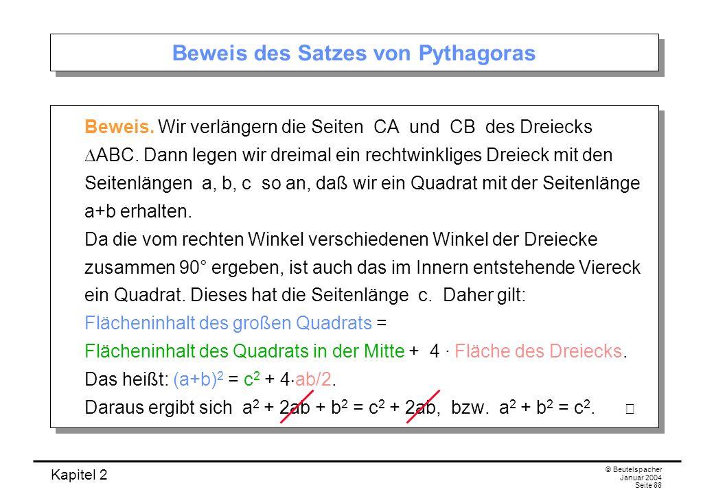 Kapitel 2 © Beutelspacher Januar 2004 Seite 88 Beweis des Satzes von Pythagoras Beweis. Wir verlängern die Seiten CA und CB des Dreiecks ABC. Dann leg