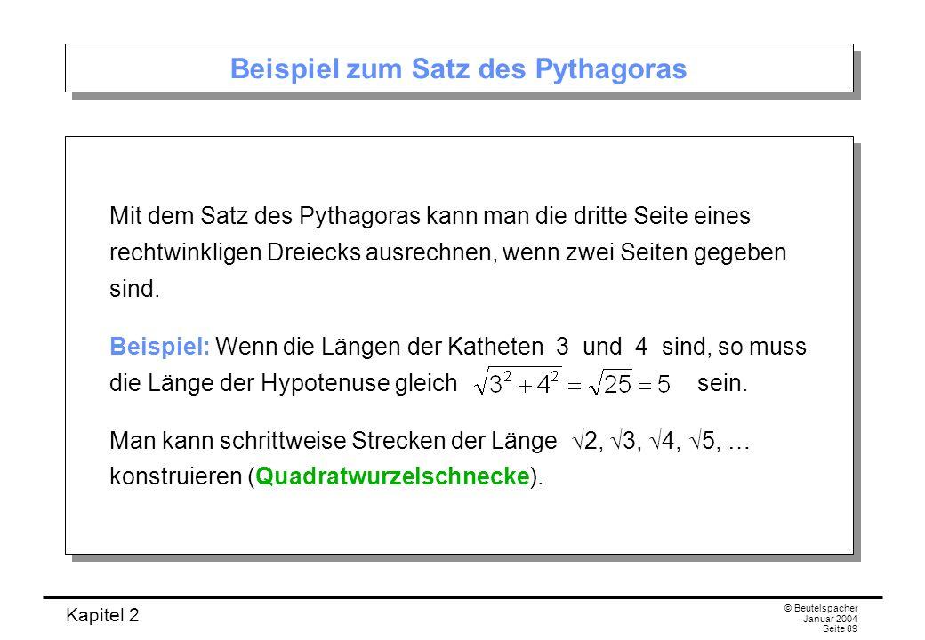 Kapitel 2 © Beutelspacher Januar 2004 Seite 89 Beispiel zum Satz des Pythagoras Mit dem Satz des Pythagoras kann man die dritte Seite eines rechtwinkl
