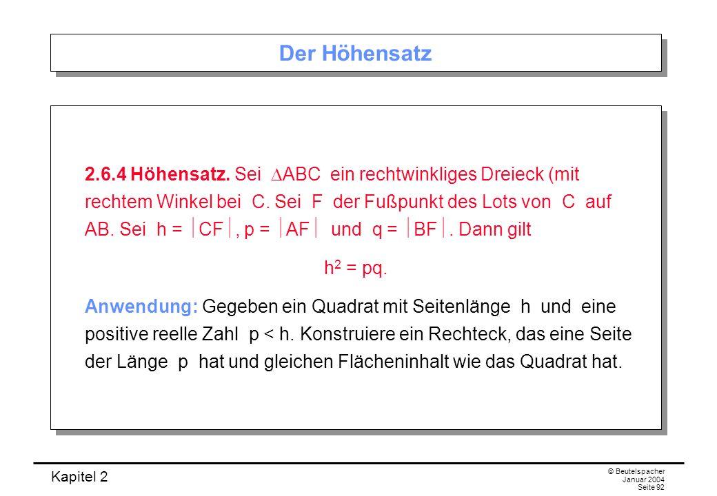 Kapitel 2 © Beutelspacher Januar 2004 Seite 92 Der Höhensatz 2.6.4 Höhensatz. Sei ABC ein rechtwinkliges Dreieck (mit rechtem Winkel bei C. Sei F der