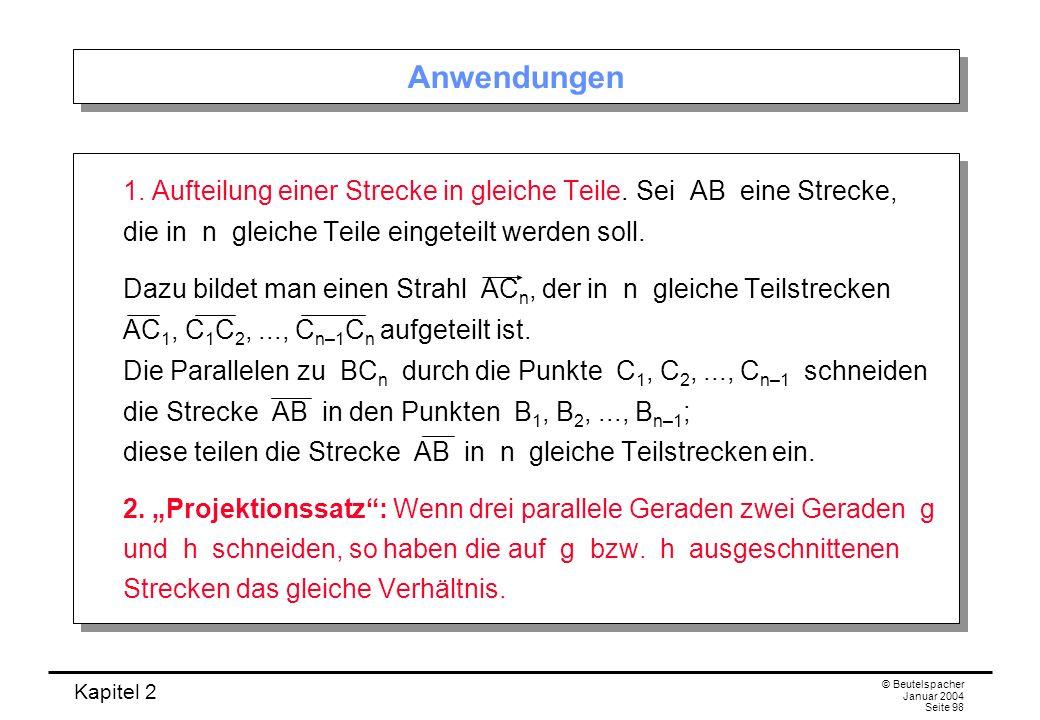Kapitel 2 © Beutelspacher Januar 2004 Seite 98 Anwendungen 1. Aufteilung einer Strecke in gleiche Teile. Sei AB eine Strecke, die in n gleiche Teile e
