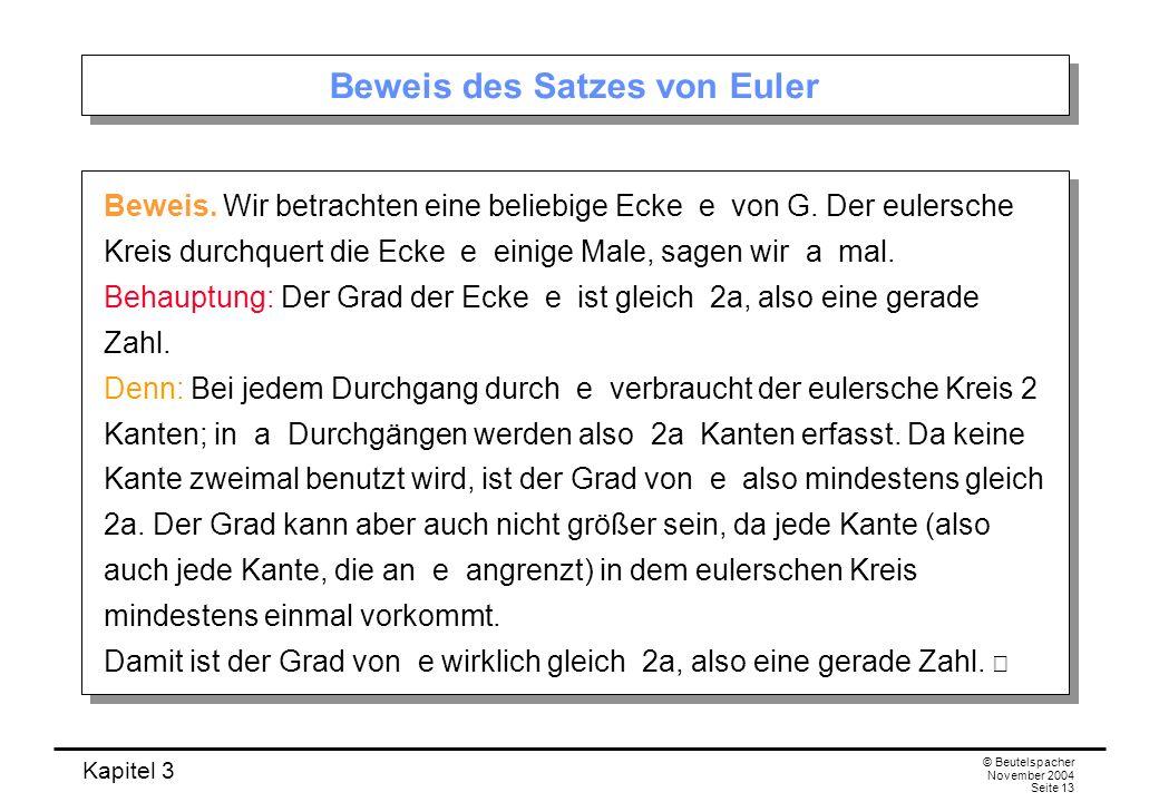 Kapitel 3 © Beutelspacher November 2004 Seite 13 Beweis des Satzes von Euler Beweis. Wir betrachten eine beliebige Ecke e von G. Der eulersche Kreis d
