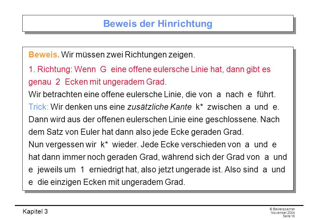 Kapitel 3 © Beutelspacher November 2004 Seite 16 Beweis der Hinrichtung Beweis. Wir müssen zwei Richtungen zeigen. 1. Richtung: Wenn G eine offene eul