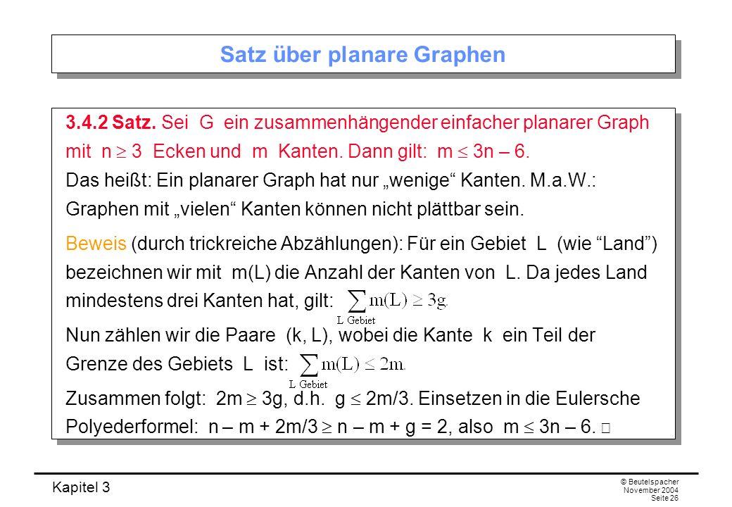 Kapitel 3 © Beutelspacher November 2004 Seite 26 Satz über planare Graphen 3.4.2 Satz. Sei G ein zusammenhängender einfacher planarer Graph mit n 3 Ec
