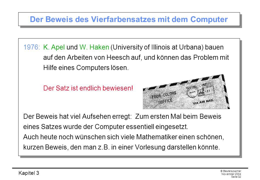 Kapitel 3 © Beutelspacher November 2004 Seite 32 1976: K. Apel und W. Haken (University of Illinois at Urbana) bauen auf den Arbeiten von Heesch auf,