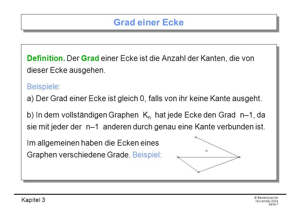 Kapitel 3 © Beutelspacher November 2004 Seite 7 Grad einer Ecke Definition. Der Grad einer Ecke ist die Anzahl der Kanten, die von dieser Ecke ausgehe