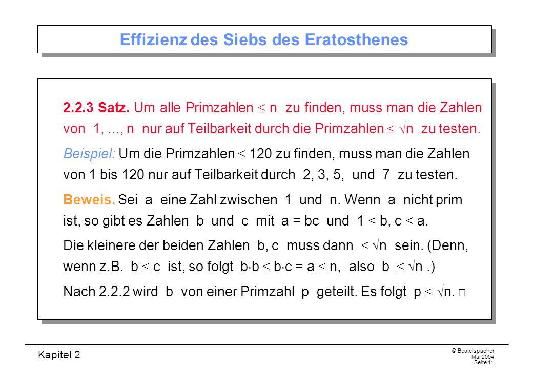 Kapitel 2 © Beutelspacher Mai 2004 Seite 11 Effizienz des Siebs des Eratosthenes 2.2.3 Satz. Um alle Primzahlen n zu finden, muss man die Zahlen von 1