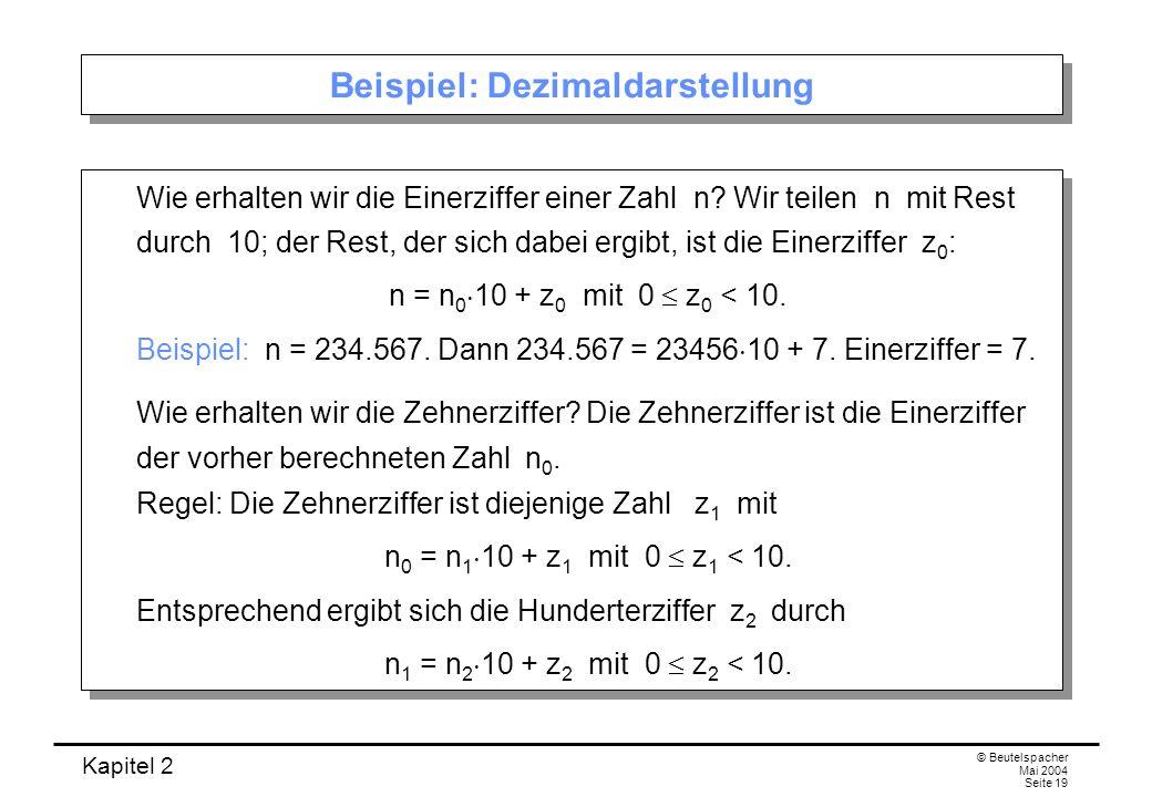 Kapitel 2 © Beutelspacher Mai 2004 Seite 19 Beispiel: Dezimaldarstellung Wie erhalten wir die Einerziffer einer Zahl n? Wir teilen n mit Rest durch 10