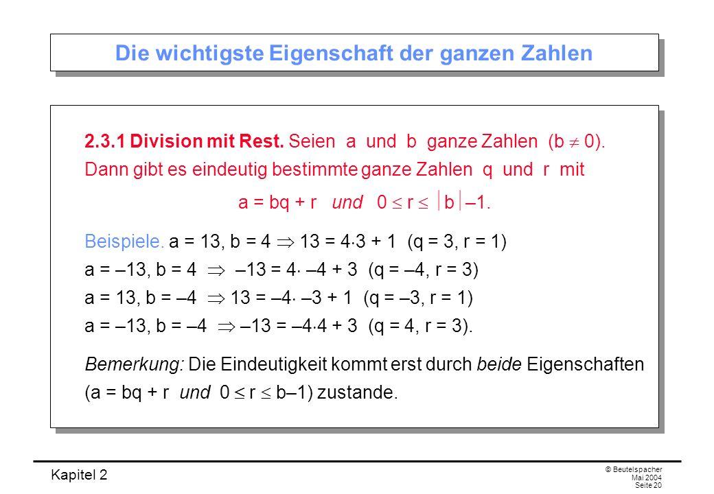 Kapitel 2 © Beutelspacher Mai 2004 Seite 20 Die wichtigste Eigenschaft der ganzen Zahlen 2.3.1 Division mit Rest. Seien a und b ganze Zahlen (b 0). Da