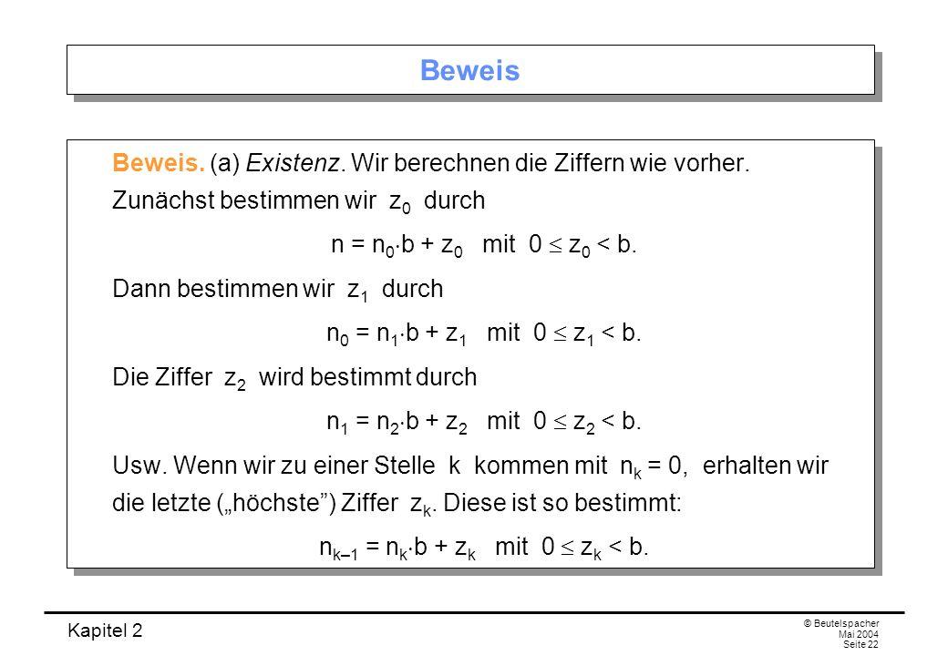 Kapitel 2 © Beutelspacher Mai 2004 Seite 22 Beweis Beweis. (a) Existenz. Wir berechnen die Ziffern wie vorher. Zunächst bestimmen wir z 0 durch n = n