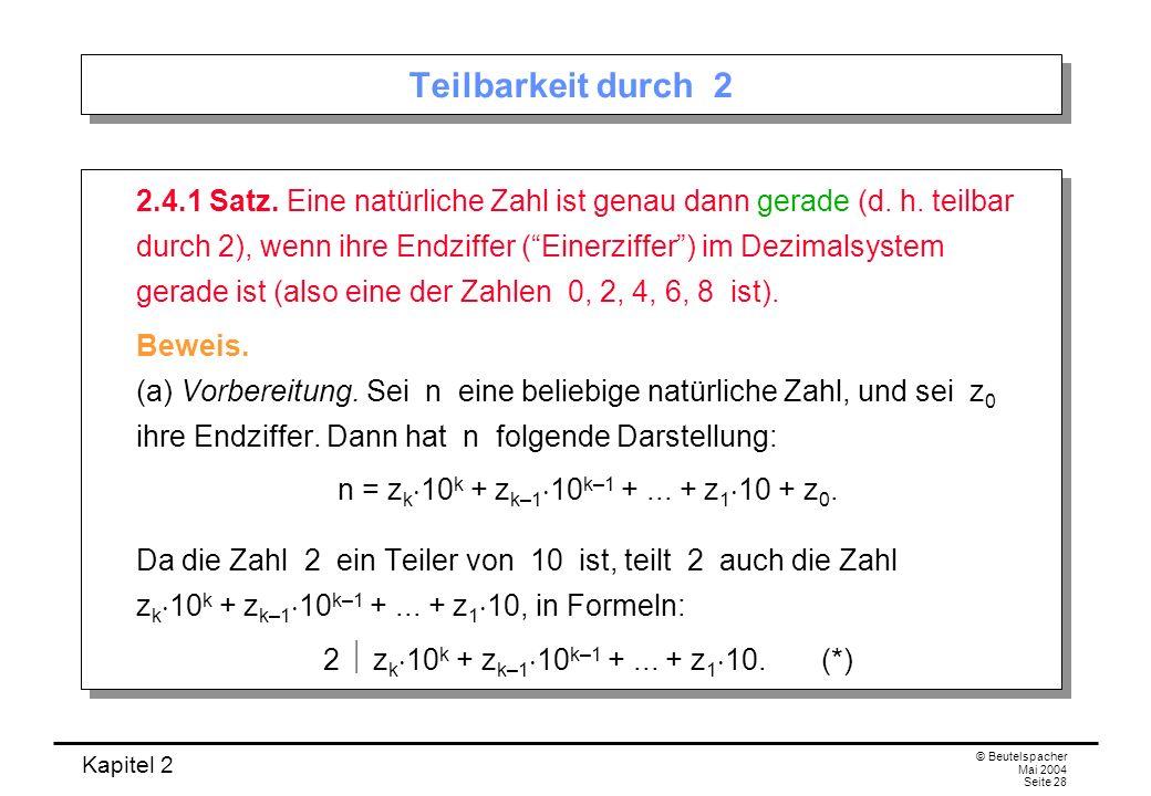 Kapitel 2 © Beutelspacher Mai 2004 Seite 28 Teilbarkeit durch 2 2.4.1 Satz. Eine natürliche Zahl ist genau dann gerade (d. h. teilbar durch 2), wenn i