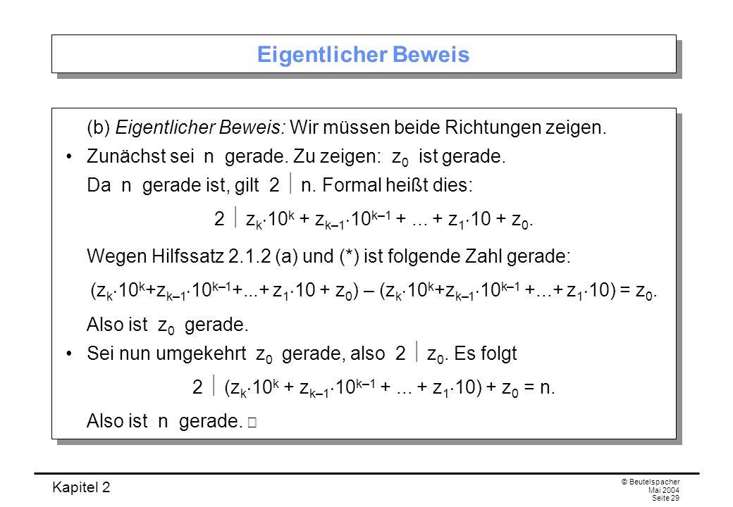 Kapitel 2 © Beutelspacher Mai 2004 Seite 29 Eigentlicher Beweis (b) Eigentlicher Beweis: Wir müssen beide Richtungen zeigen. Zunächst sei n gerade. Zu