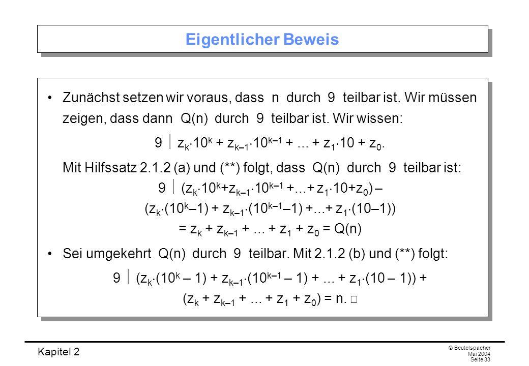 Kapitel 2 © Beutelspacher Mai 2004 Seite 33 Eigentlicher Beweis Zunächst setzen wir voraus, dass n durch 9 teilbar ist. Wir müssen zeigen, dass dann Q