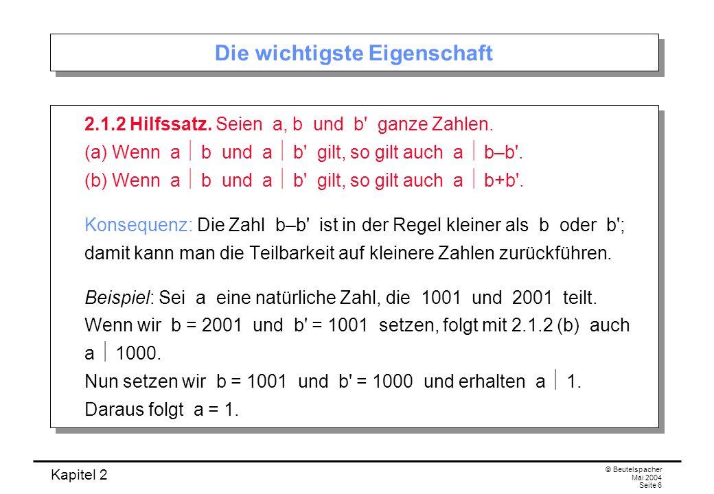 Kapitel 2 © Beutelspacher Mai 2004 Seite 37 Teilerfremde Zahlen Beobachtung: Je zwei ganze Zahlen haben mindestens einen gemeinsamen Teiler, nämlich die Zahl 1.