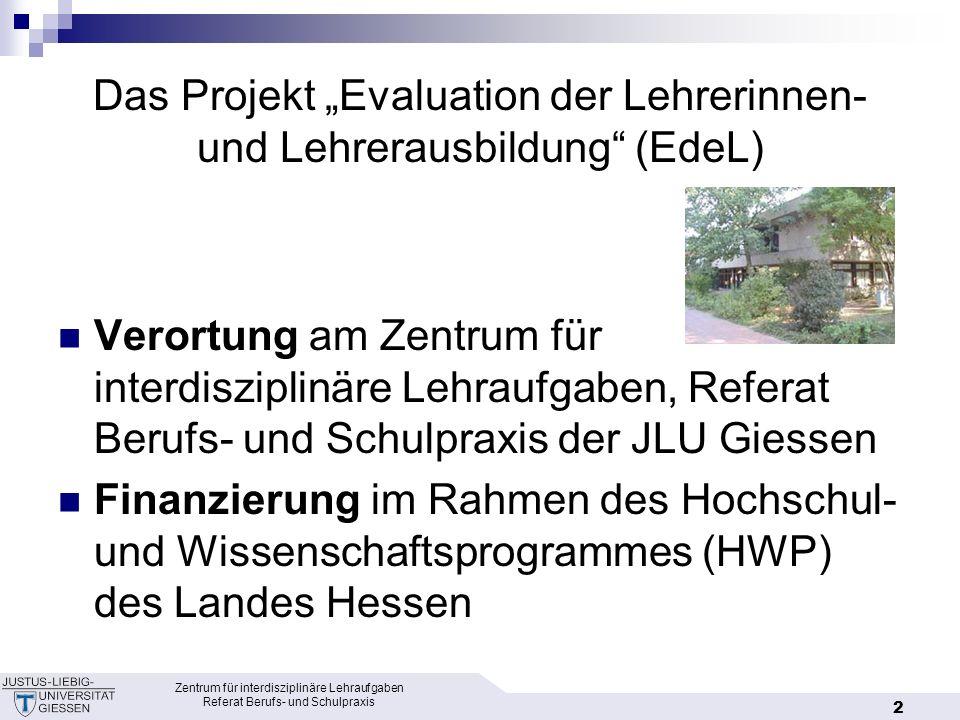 Zentrum für interdisziplinäre Lehraufgaben Referat Berufs- und Schulpraxis 3 Projektbeteiligte Projektgruppe in Giessen ZIL Referat Berufs- und Schulpraxis Prof.