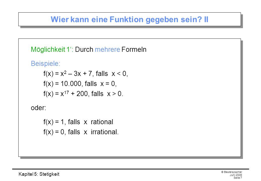 Kapitel 5: Stetigkeit © Beutelspacher Juni 2005 Seite 7 Wier kann eine Funktion gegeben sein? II Möglichkeit 1: Durch mehrere Formeln Beispiele: f(x)
