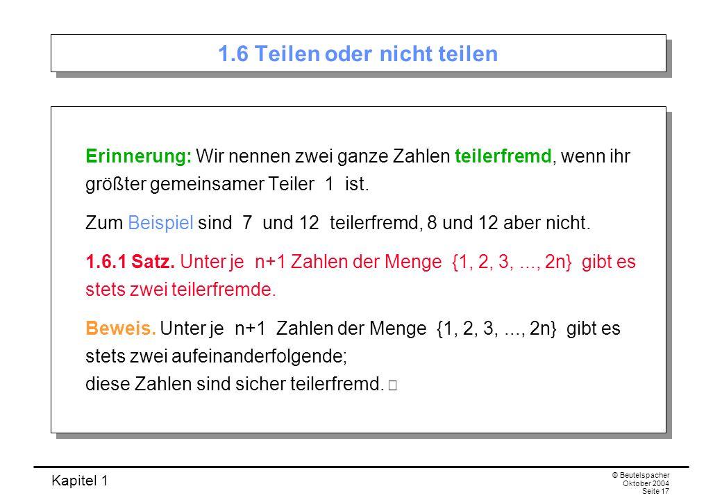 Kapitel 1 © Beutelspacher Oktober 2004 Seite 17 1.6 Teilen oder nicht teilen Erinnerung: Wir nennen zwei ganze Zahlen teilerfremd, wenn ihr größter ge