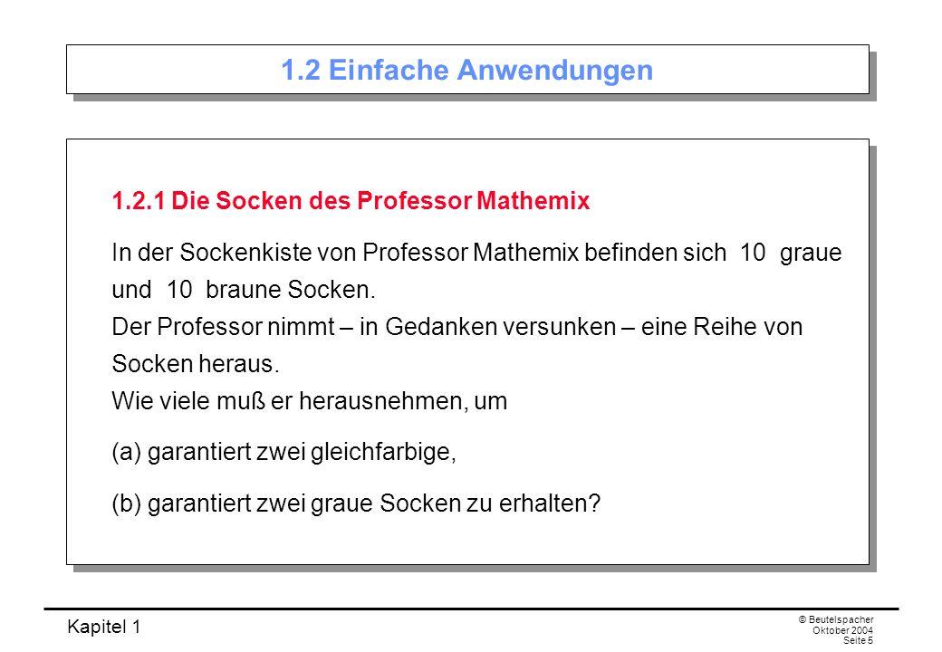 Kapitel 1 © Beutelspacher Oktober 2004 Seite 16 Beweis K 0 : diejenigen Zahlen, die Vielfache von 5 sind, K 1 : diejenigen Zahlen, die bei Division durch 5 Rest 1 ergeben.