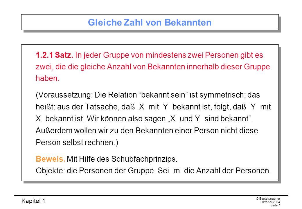 Kapitel 1 © Beutelspacher Oktober 2004 Seite 7 Gleiche Zahl von Bekannten 1.2.1 Satz. In jeder Gruppe von mindestens zwei Personen gibt es zwei, die d